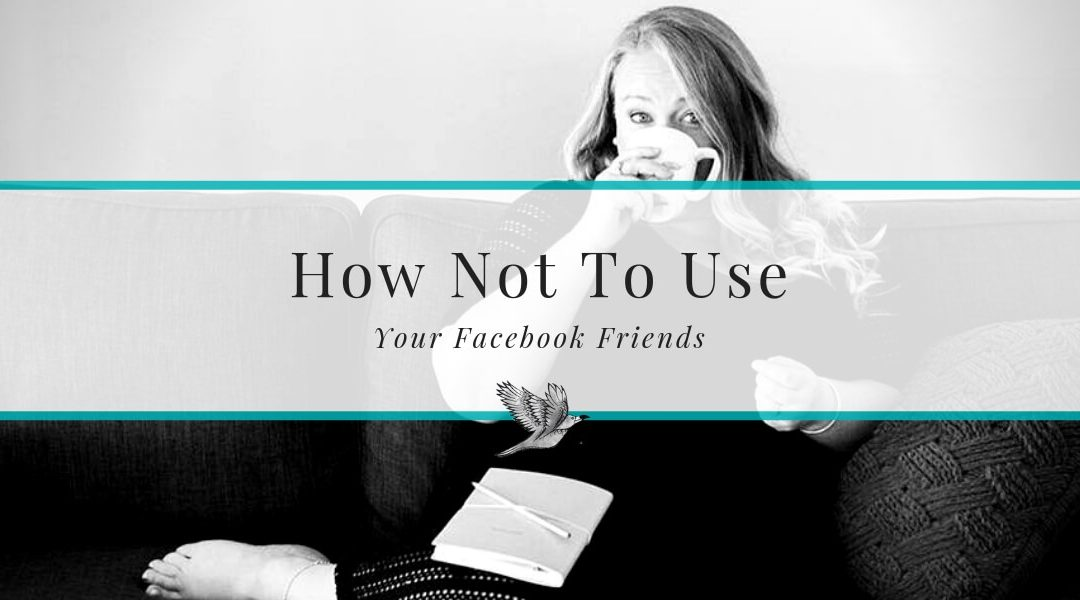 How Not To Use Your Facebook Friends for Networking