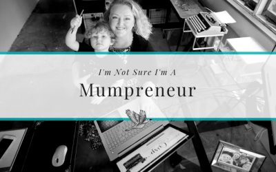 I'm Not Sure I'm A Mumpreneur