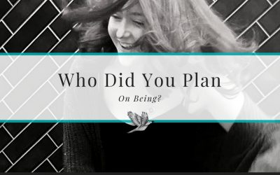 Who Did You Plan On Being?
