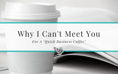 Why I Can't Meet You For a Quick Business Coffee